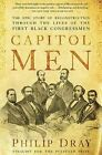 Capitol Men: The Epic Story of Reconstruction Through the Lives of the First Black Congressmen by Philip Dray (Paperback / softback, 2010)