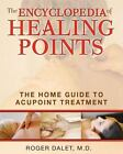 The Encyclopedia of Healing Points : The Home Guide to Acupoint Treatment by Roger Dalet (2010, Paperback)