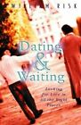 Dating & Waiting: Looking for Love in All the Right Places by William Risk (Paperback, 2000)