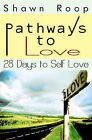 Pathways to Love: 28 Days to Self Love by Shawn Roop (Paperback / softback, 2010)