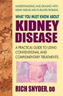 What You Must Know about Kidney Disease: A Practical Guide to Using Conventional and Complementary Treatments by Rich Snyder (Paperback / softback)