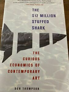 The $12 Million Stuffed Shark : The Curious Economics of Contemporary Art by Don