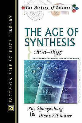 The Age of Synthesis: 1800-1895 (History of Science), Spangenburg, Ray & Moser,