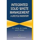 Integrated Solid Waste Management: A Lifecycle Inventory by Peter Hindle, M. Dranke, Peter White (Paperback, 2012)