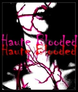 Haute Blooded