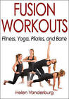 Fusion Workouts: Fitness, Yoga, Pilates, and Barre by Helen Vanderburg (Paperback, 2016)