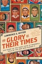 The Glory of Their Times : The Story of the Early Days of Baseball Told by the Men Who Played It by Lawrence S. Ritter (2010, Paperback)