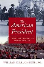 The American President : From Teddy Roosevelt to Bill Clinton by William E. Leuchtenburg (2015, Hardcover)