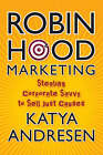 Robin Hood Marketing: Stealing Corporate Savvy to Sell Just Causes by Katya Andresen (Hardback, 2006)