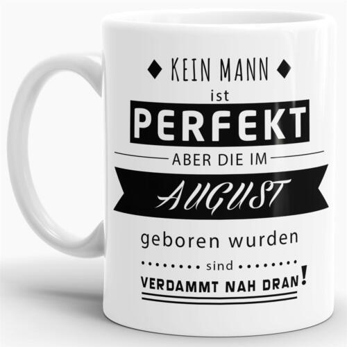 """Geburtstags-Tasse /""""Kein Mann ist Perfekt außer die im August geboren sind/"""""""