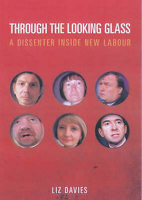 1 of 1 - NEW Through the Looking Glass: A Dissenter Inside New Labour by Liz Davies