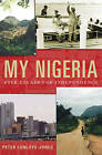 My Nigeria: Five Decades of Independence by Peter Cunliffe-Jones (Hardback, 2010)