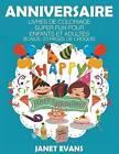 Anniversaire: Livres de Coloriage Super Fun Pour Enfants Et Adultes (Bonus: 20 Pages de Croquis) by Janet Evans (Paperback / softback, 2014)