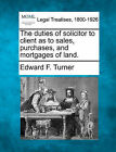 The Duties of Solicitor to Client as to Sales, Purchases, and Mortgages of Land. by Edward F Turner (Paperback / softback, 2010)