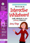 How to Use an Interactive Whiteboard Really Effectively in Your Primary Classroom: Primary by Jenny Gage (Paperback, 2004)