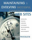 Maintaining and Evolving Successful Commercial Web Sites: Managing Change, Content, Customer Relationships, and Site Measurement by Ashley Friedlein (Paperback, 2003)