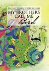 My Brothers Call Me Bird by Deatrice Nicia De Williams (Hardback, 2011)
