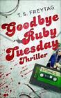 Goodbye Ruby Tuesday von T. S. Freytag (2015, Taschenbuch)