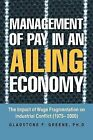 Management of Pay in an Ailing Economy: The Impact of Wage Fragmentation on Industrial Conflict (1975- 2000) by Gladstone F Greene (Paperback / softback, 2013)