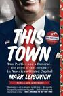 This Town Two Parties and a Funeral Plus Plenty of Valet Parking in America's Gilded Capital Paperback – 25 Jun 2014