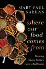 Where Our Food Comes from: Retracing Nikolay Vavilov's Quest to End Famine by Gary Paul Nabhan (Paperback, 2011)