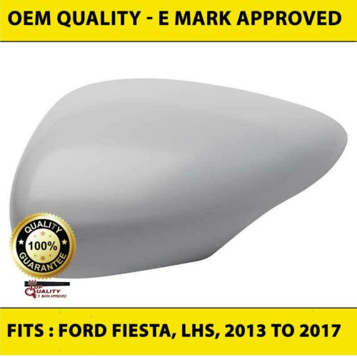 Ford Fiesta Wing Mirror Covers Primed Left Hand Side Fits to 2013 to 2017