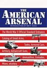 The American Arsenal: The World War II Official Standard Ordnance Catalogue of Artillery, Small Arms, Tanks, Armoured Cars, Artillery, Antiaircraft Guns, Ammunition, Grenades and Mines by Ian V. Hogg (Hardback, 2014)