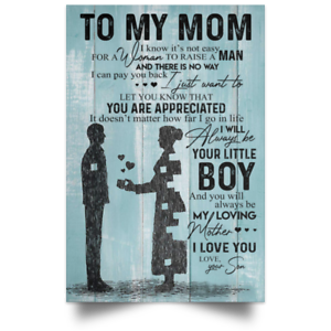 To My Mom Poster Love Your Son I Know It/'s Not Easy for Woman to Raise a Man