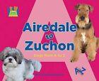Airedale to Zuchon: Dogs from A to Z by Mary Elizabeth Salzmann (Hardback, 2009)