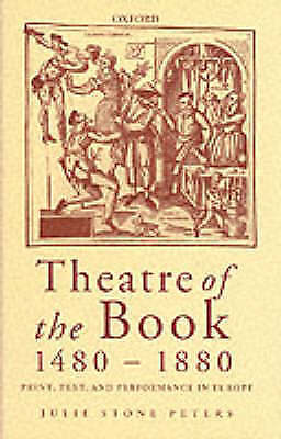 Theatre of the Book 1480-1880: Print, Text and Performance in Europe by Peters,