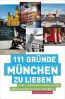 111 Gründe, München zu lieben von Andreas Körner und Evelyn Boos (2011, Taschenbuch)