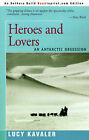 Heroes and Lovers: An Antarctic Obsession by Lucy Kavaler (Paperback / softback, 2000)