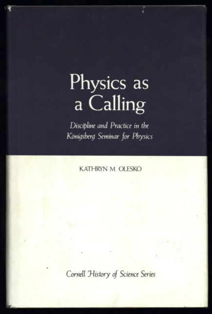 Physics as a Calling: Discipline and Practice in the Konigsberg Seminar for Phy.