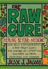 The Raw Cure: Healing Beyond Medicine: How Self-Empowerment, a Raw Vegan Diet, and Change of Lifestyle Can Free Us from Sickness and Disease. by Jesse J Jacoby (Paperback / softback, 2012)