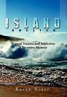 Island Shelter: Beyond Trauma and Addiction a Recovery Memoir by Karen Kiaer (Hardback, 2012)