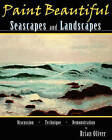 Paint Beautiful Seascapes and Landscapes by Brian Oliver (Paperback / softback, 2010)