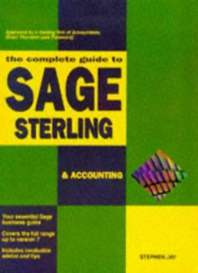 The Complete Guide to Sage Sterling and Accounting: For All Versions Up to Ver,