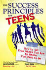 The Success Principles for Teens: How to Get from Where You are to Where You Want to be by Kent Healy, Jack Canfield (Paperback, 2008)