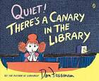 Quiet! There's a Canary in the Library by Don Freeman (Paperback / softback, 2011)