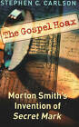 The Gospel Hoax: Morton Smith's Invention of Secret Mark by Stephen C. Carlson (Paperback, 2005)
