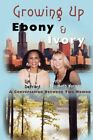 Growing up Ebony and Ivory a Conversation Between Two Women 9781438908083