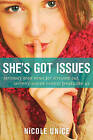 She's Got Issues: Seriously Good News for Stressed-Out, Secretly Scared Control Freaks Like Us by Nicole Unice (Paperback / softback, 2012)