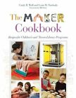 The Maker Cookbook: Recipes for Children's and 'Tween Library Programs by Cindy Wall, Lynn Pawloski (Paperback, 2014)