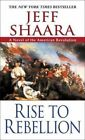 Rise to Rebellion by Jeff Shaara (Paperback / softback)