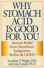 Why Stomach Acid Is Good for You : Natural Relief from Heartburn,...