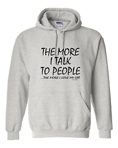 Pullover-Hooded-hoodie-sweatshirt-The-More-Talk-To-People-More-I-Love-My-Cat