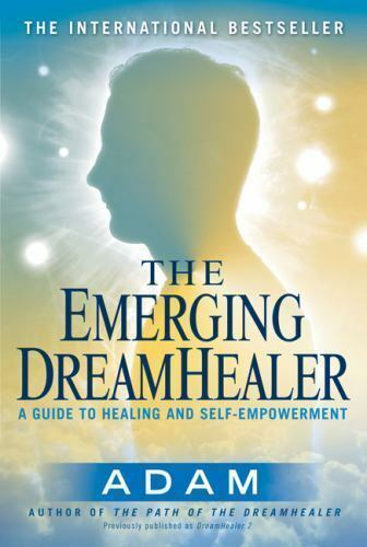 The Emerging DreamHealer : A Guide to Healing and Self-Empowerment by Adam 3