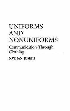 Uniforms and Nonuniforms : Communication Through Clothing by Joseph, Nathan