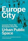 Europe City: Lessons from the European Prize for Urban Public Space by Lars Muller Publishers (Paperback, 2015)