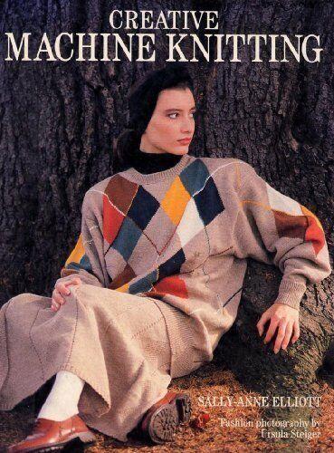 Creative Machine Knitting By Sally-Anne Elliot. 9780711205000